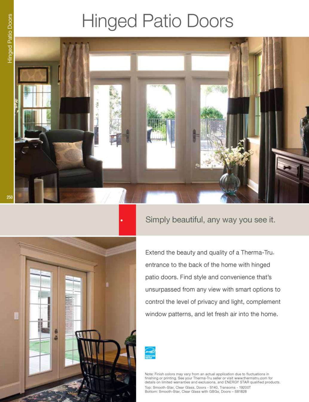 A Therma-Tru door with genuine Therma-Tru components is more than a beautiful door- it's a complete door system. Therma-Tru manufactures or specifies every ...